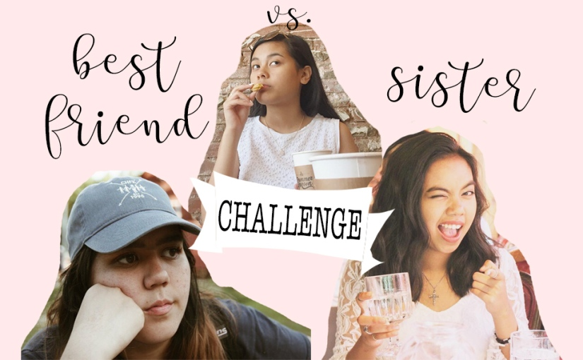 Competing in a Best Friend Vs. Sister Challenge (things got weird)